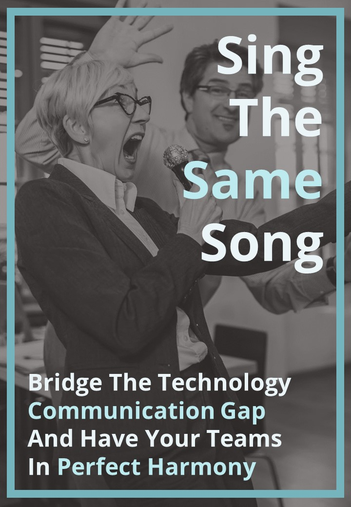 Sing The Same Song. Two people singing in an office with the words 'Bridge the Technology Communication Gap and Have your Teams in Perfect Harmony